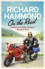 On the Road : Growing Up in Eight Journeys : My Early Years - Richard Hammond