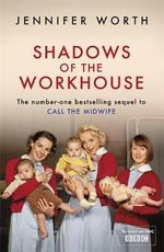 Shadows of the Workhouse : The Bestselling Sequel to Call the Midwife - Jennifer Worth