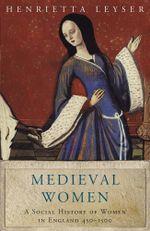 Medieval Women : Social History Of Women In England 450-1500 - Henrietta Leyser
