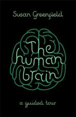 The Human Brain : A Guided Tour - Susan Greenfield