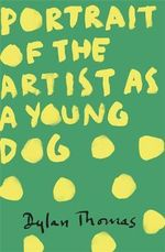 Portrait of the Artist as a Young Dog - Dylan Thomas