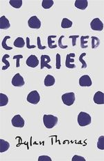 Collected Stories - Dylan Thomas