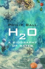 H2O : A Biography of Water - Philip Ball