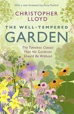 The Well-Tempered Garden : The Timeless Classic That No Gardener Should be without - Christopher Lloyd