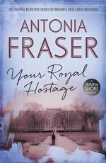 Your Royal Hostage : A Jemima Shore Mystery - Antonia Fraser