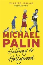 Halfway to Hollywood: Volume Two : Diaries 1980-1988 - Michael Palin