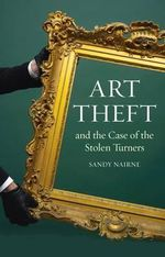 Art Theft : and the Case of the Stolen Turner - Sandy Nairne