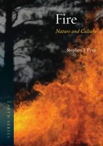 Fire : Nature and Culture - Stephen J. Pyne