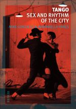 Tango : Sex and Rhythm of the City - Mike Gonzalez