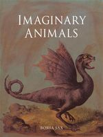 Imaginary Animals : The Monstrous, the Wondrous and the Human - Boria Sax
