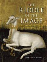 The Riddle of the Image : The Secret Science of Medieval Art - Spike Bucklow