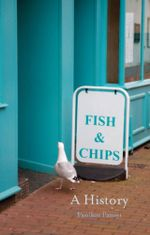 Fish and Chips : A History - Panikos Panayi