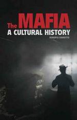 The Mafia : A Cultural History - Roberto M. Dainotto