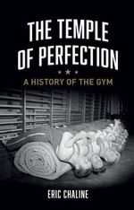 The Temple of Perfection : A History of the Gym - Eric Chaline