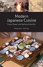 Modern Japanese Cuisine : Food, Power and National Identity - Katarzyna J Cwiertka