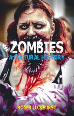 Zombies : A Cultural History - Roger Luckhurst
