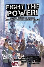 Fight the Power! : A Visual History of Protest Amongst the English Speaking Peoples - Sean Michael Wilson