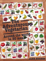 The Adventurous Vegetarian : Around the World in 30 Meals - Jane Hughes