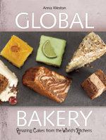 The Global Bakery : Cakes from the World's Kitchens - Anna Weston
