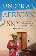 Under an African Sky : Journey to Africa's Climate Frontline - Peter Hudson