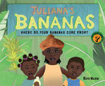 Juliana's Bananas : Where do your bananas come from - Ruth Walton