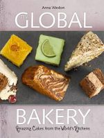 The Global Bakery : Amazing Cakes from the World's Kitchens - Anna Weston