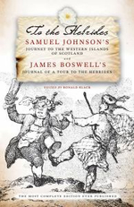 To the Hebrides : Samuel Johnson's Journey to the Western Islands and James Boswell's Journal of a Tour