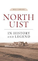 North Uist in History and Legend - Bill Lawson