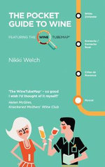 The Pocket Guide to Wine : Featuring the Wine Tube Map - Nikki Welch