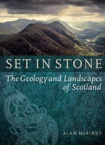 Set in Stone : The Geology and Landscapes of Scotland - Alan McKirdy