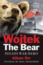Wojtek the Bear : Polish War Hero - Aileen Orr