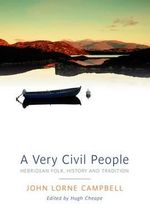 A Very Civil People : Hebridean Folk, History and Tradition - John Lorne Campbell