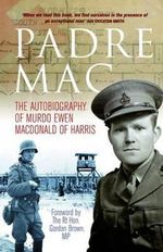 Padre Mac : The Autobiography of Murdo Ewen Macdonald of Harris - Murdo Ewen Macdonald