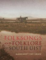 Folksongs and Folklore of South Uist - Margaret Fay Shaw