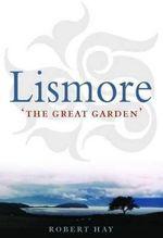 Lismore : The Great Garden - Robert Hay