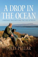 A Drop in the Ocean : Lawrence MacEwen and the Isle of Muck - Polly Pullar