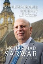 My Remarkable Journey : The Autobiography of Mohammad Sarwar - Mohammad Sarwar