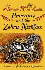 Precious and the Zebra Necklace : A New Case for Precious Ramotswe - Alexander McCall Smith