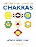 The Essential Guide to Chakras : Discover the Healing Power of Chakras for Mind, Body and Spirit - Swami Saradananda