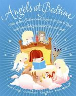 Angels at Bedtime : Tales of Love, Guidance and Support for You to Read with Your Child - to Comfort, Calm and Heal - Karen Wallace