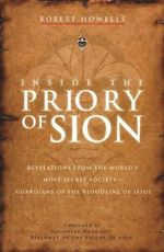 Inside the Priory of Sion : Revelations from the World's Most Secret Society - Guardians of the Bloodline of Jesus - Robert Howells