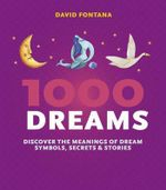 1000 Dreams : Discover the Meanings of Dream Symbols, Secrets & Stories - David Fontana