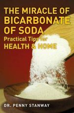The Miracle of Bicarbonate of Soda : Practical Tips for Health and Home - Dr Penny Stanway