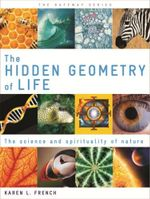 The Hidden Geometry of Life : The Science and Spirituality of Nature - Karen L French