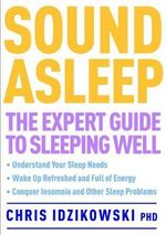 Sound Asleep : The Expert Guide to Sleeping Well - Christopher Idzikowski