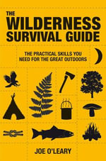 The Wilderness Survival Guide : The Practical Skills You Need for the Great Outdoors - Joe O'Leary