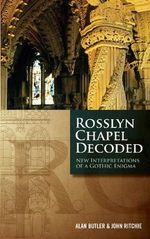Rosslyn Chapel Decoded : New Interpretations of a Gothic Enigma - Alan Butler