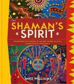 The Shaman's Spirit : Discovering the Wisdom of Nature, Power Animals, Sacred Places and Rituals - Mike Williams