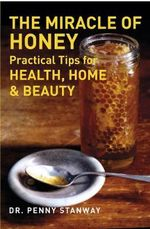 The Miracle of Honey : Practical Tips for Health, Home & Beauty - Dr. Penny Stanway