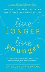 Live Longer, Live Younger : The 10-Step Programme to Healthy Ageing - Rajendra Sharma